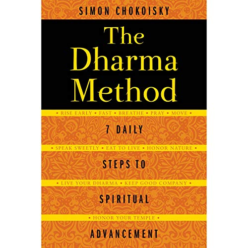The Dharma Method     7 Daily Steps to Spiritual Advancement              By:                                                                                                                                 Simon Chokoisky                               Narrated by:                                                                                                                                 Elijah Rosenbaum                      Length: 4 hrs and 43 mins     Not rated yet     Overall 0.0