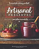 Artisanal Preserves: Small-Batch Jams, Jellies, Marmalades, and More...