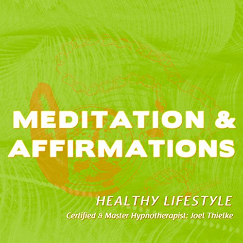 Meditation & Affirmations: Healthy Lifestyle audiobook cover art