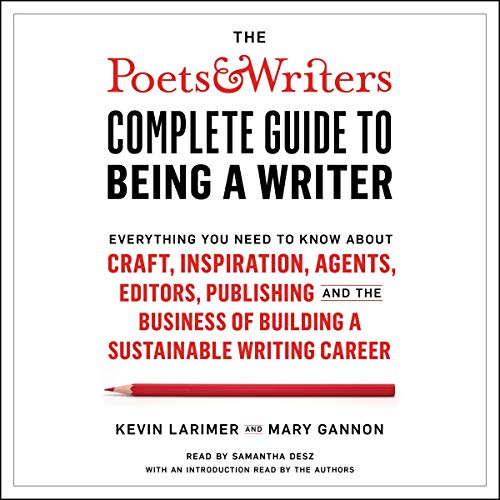 The Poets & Writers Complete Guide to Being a Writer Audiobook By Kevin Larimer, Mary Gannon cover art