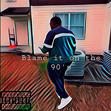Blame It on the 90's