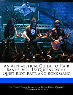 An Alphabetical Guide to Hair Bands, Vol. 13: Queensryche, Quiet Riot, Ratt, and Roxx Gang