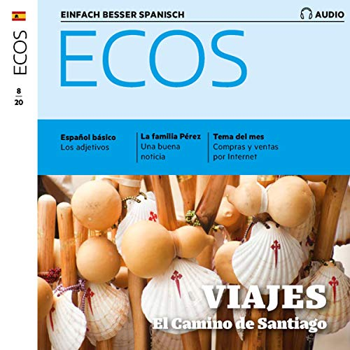Ecos Audio - El camino de Santiago. 8/2020: Spanisch lernen Audio - Auf Pilgerschaft