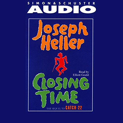 Closing Time                   By:                                                                                                                                 Joseph Heller                               Narrated by:                                                                                                                                 Elliott Gould                      Length: 4 hrs and 19 mins     44 ratings     Overall 3.5