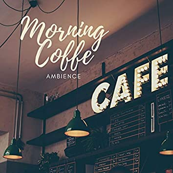 Morning Coffee Ambience: Background Ambient Songs to Relax during Breakfast