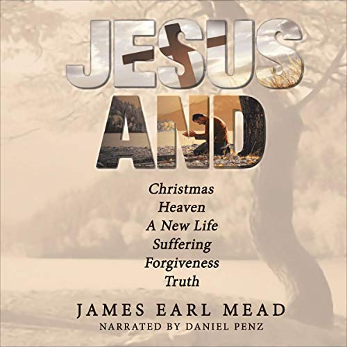 Jesus and: Christmas Heaven a New Life Suffering Forgiveness Truth cover art