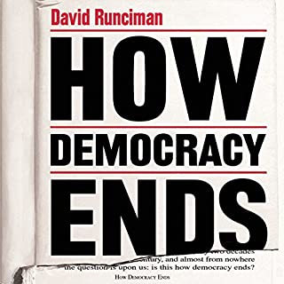 How Democracy Ends                   By:                                                                                                                                 David Runciman                               Narrated by:                                                                                                                                 David Runciman                      Length: 7 hrs and 39 mins     37 ratings     Overall 4.4