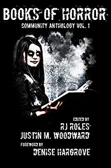 Books of Horror Community Anthology Vol. 1 by [RJ Roles, Justin M. Woodward, J.Z. Foster, Steve Stred, Mike Duke, R.E. Sargent, Eleanor Merry, Kevin J. Kennedy, Brian Scutt, Denise Hargrove]