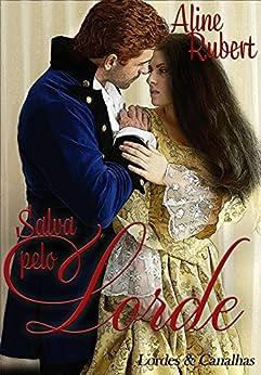 Salva pelo Lorde (Lordes e Canalhas Livro 1) por [Aline Rubert]