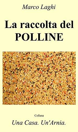 La raccolta del Polline (Una Casa. Un'Arnia. Vol. 6) (Italian Edition)