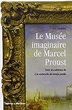 Le Musée imaginaire de Marcel Proust - Tous les tableaux de A la recherche du Temps Perdu de Eric Karpeles ,Pierre Saint-Jean (Traduction) ( 12 février 2009 ) - 12/02/2009