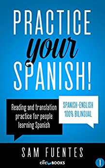 Practice Your Spanish! #1: Reading and translation practice for people learning Spanish (Spanish Practice) by [Sam Fuentes, Clic-books Digital Media]