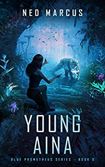 Young Aina (Blue Prometheus Series Book 0) by [Ned Marcus]