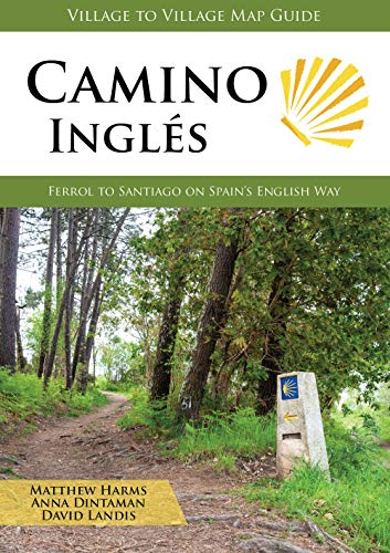 Camino Inglés: Ferrol to Santiago on Spain s English Way (Village to Village Map Guide)
