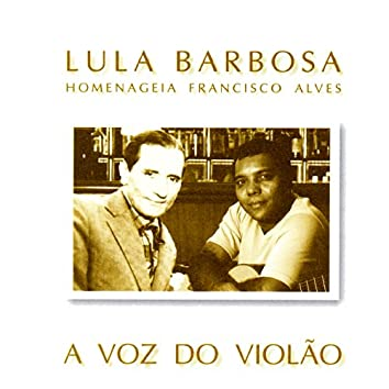 A Voz Do Violão: Lula Barbosa Homenageia Francisco Alves
