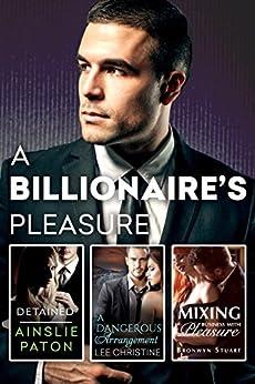 A Billionaire's Pleasure/Detained/A Dangerous Arrangement/Mixing Business With Pleasure by [Bronwyn Stuart, Lee Christine, Ainslie Paton]