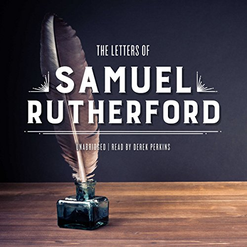The Letters of Samuel Rutherford                   Written by:                                                                                                                                 Samuel Rutherford                               Narrated by:                                                                                                                                 Derek Perkins                      Length: 33 hrs and 18 mins     Not rated yet     Overall 0.0