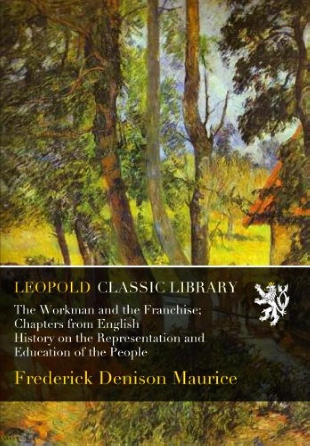 厳密に者簡単にThe Workman and the Franchise; Chapters from English History on the Representation and Education of the People