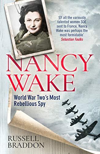 Nancy Wake: World War Two's Most Rebellious Sp