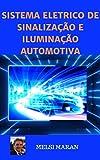 SISTEMA ELÉTRICO DE SINALIZAÇÃO E ILUMINAÇÃO AUTOMOTIVA (ELETRICIDADE DO AUTOMÓVEL Livro 1)