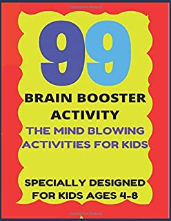 99 BRAIN BOOSTER ACTIVITY: THE MIND BLOWING ACTIVITIES FOR KIDS AGES 4 - 8