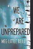 Image of We Are Unprepared: A Novel