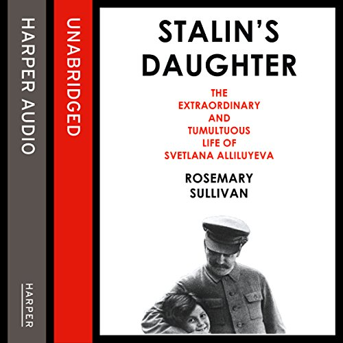 Stalin's Daughter: The Extraordinary and Tumultuous Life of Svetlana Alliluyeva cover art