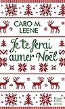Je te ferai aimer Noël ! : la comédie romantique irrésistible de l'hiver pour un Noël à Londres ! (Harper Poche Romance)