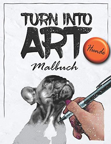 TURN INTO ART Malbuch -Hunde-: ganz einfach Stress abbauen und entspannen mit diesem Malbuch für jeden Hunde Fan