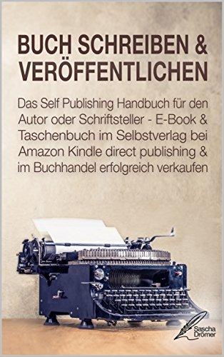 BUCH SCHREIBEN & VERÖFFENTLICHEN: Das Self Publishing Handbuch für den Autor oder...