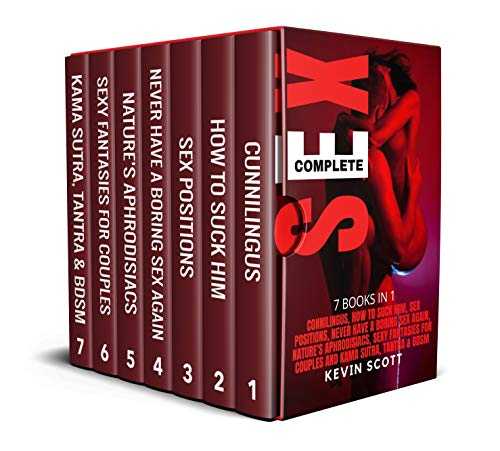 COMPLETE SEX: 7 BOOKS IN 1: Cunnilingus, How To Suck Him, Sex Positions, Never Have A Boring Sex Again, Nature's Aphrodisiacs, Sexy Fantansies For Couples, Kama Sutra, Tantra & Bdsm