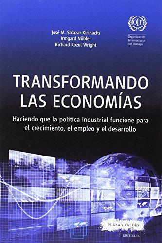 TRANSFORMANDO LAS ECONOMÍAS: Haciendo que la política industrial funcione para el crecimiento, el empleo y el desarrollo (Organización Internacional del Trabajo)