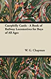 Caerphilly Castle - A Book of Railway Locomotives for Boys of All Ages