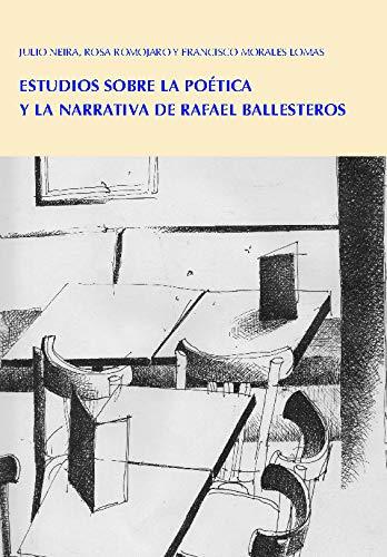 ESTUDIOS SOBRE LA POETICA Y LA NARRATIVA DE RAFAEL BALLESTE (LECCIONES DE COSAS ENSAYO)