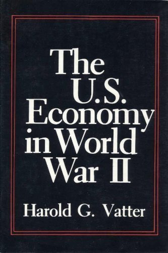 Compare Textbook Prices for The U.S. Economy in World War II Columbia Studies in Business, Government, and Society First Edition Edition ISBN 9780231057684 by Vatter, Harold G.