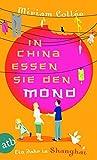 In China essen sie den Mond: Ein Jahr in Shanghai - Miriam Collée