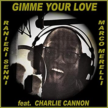 Gimme Your Love (feat. Charlie Cannon)