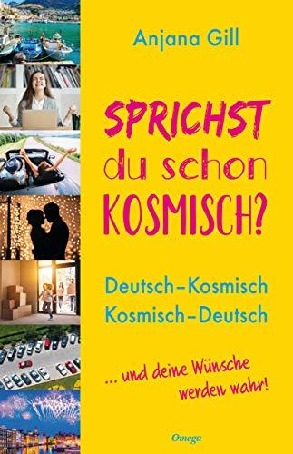 Sprichst du schon kosmisch?: Deutsch - Kosmisch, Kosmisch - Deutsch: Deutsch - Kosmisch, Kosmisch - Deutsch. ... und deine Wünsche werden wahr!