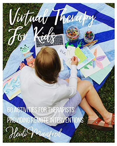 Virtual Therapy for Kids: 60 Activities for Therapists Providing Remote Interventions