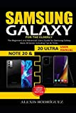 SAMSUNG GALAXY NOTE 20 & 20 ULTRA USER MANUAL FOR THE ELDERLY: The Beginners and Advanced Users Guide for Samsung Galaxy Note 20 Series including Tips & Tricks