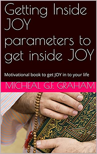 Getting Inside JOY parameters to get inside JOY: Motivational book to get JOY in to your life (English Edition)