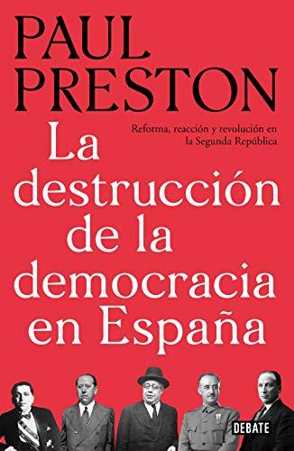 La destrucción de la democracia en España: Reforma, reacción y revolución en la Segunda República