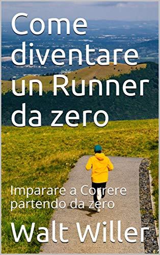 Come diventare un Runner da zero: Imparare a Correre partendo da zero