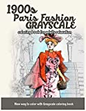 1900s Paris Fashion Grayscale: Coloring Book for Adults Relaxation: Volume 3 (Grayscale Fashion Vintage Coloring Books)