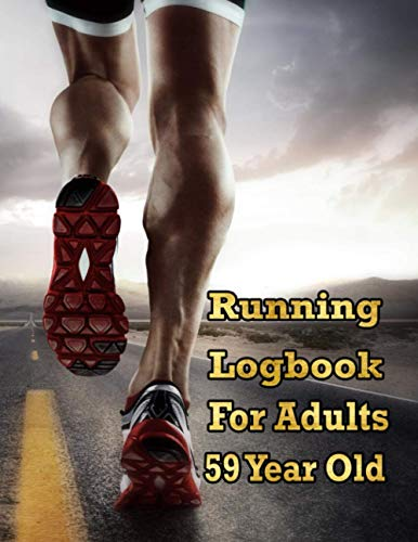 Running Logbook For Adults 59 Year Old: Runner's Daily Training Log Book | Track Log and Record Your Healthy Lifestyle and Fitness Goals | Race ... Running Logbook, Run Workouts Journal)