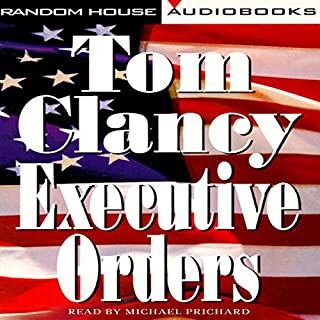 Executive Orders     A Novel              Written by:                                                                                                                                 Tom Clancy                               Narrated by:                                                                                                                                 Michael Prichard                      Length: 51 hrs and 24 mins     39 ratings     Overall 4.6