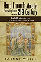 Hard Enough Already: Following Jesus in the 21St Century: Teachable Moments from the World's Most Famous Sermon