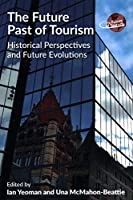 The Future Past of Tourism: Historical Perspectives and Future Evolutions (Future of Tourism)