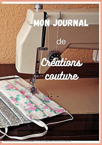 Mon Journal de Créations Couture: Livre Carnet de créations de couture à compléter/7x10 pouces,150 pages/Cadeau pour couturière amateur débutant/organiser