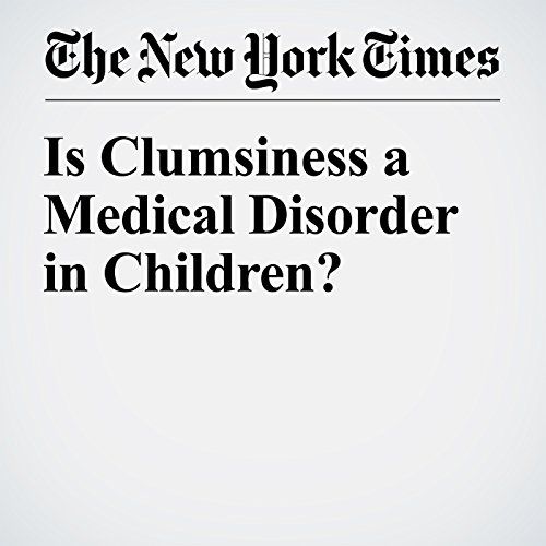 Is Clumsiness a Medical Disorder in Children? audiobook cover art